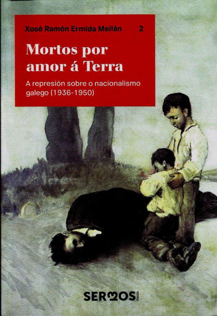 X. R. Ermida Meilán: MORTOS POR AMOR À TERRA : A represión sobre o Nacionalismo galego (1936-1950).- Sermos Galiza, 2016)